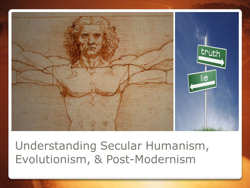 Understanding Secular Humanism, Evolutionism, & Post-Modernism