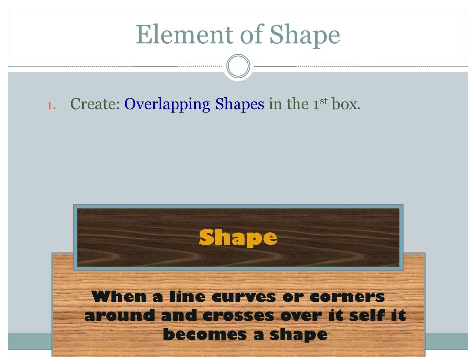 Element of Shape Shape Create: Overlapping Shapes in the 1st box.