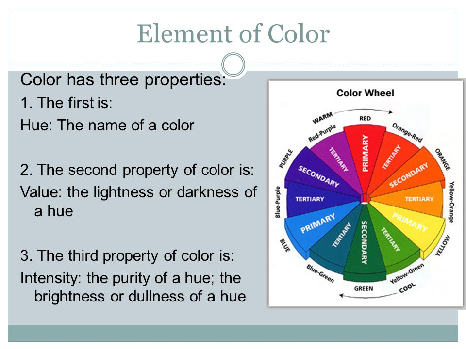Element of Color Color has three properties: 1. The first is: