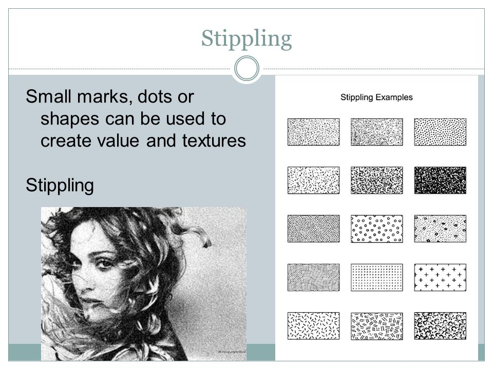 Stippling Small marks, dots or shapes can be used to create value and textures Stippling Day 8