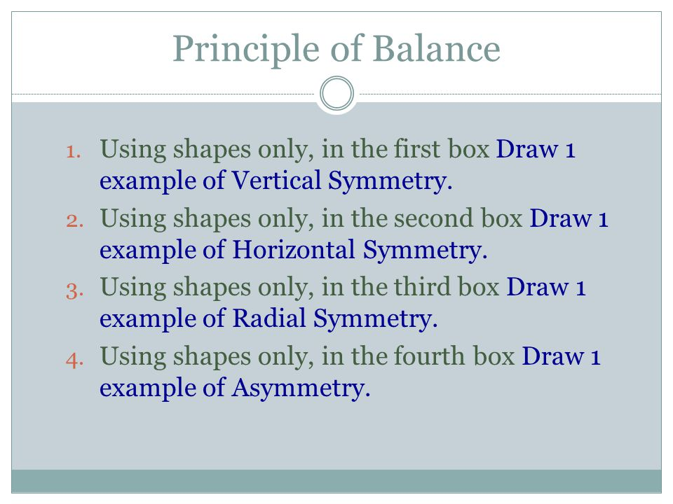 Principle of Balance Using shapes only, in the first box Draw 1 example of Vertical Symmetry.