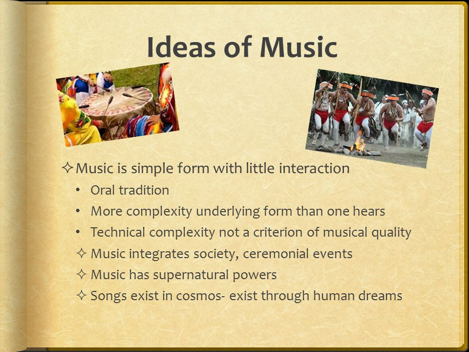 Ideas of Music Music is simple form with little interaction