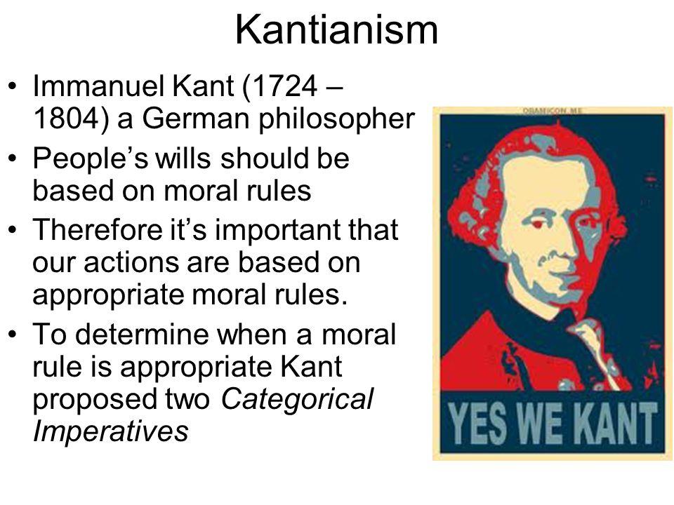 Kantianism Immanuel Kant (1724 – 1804) a German philosopher