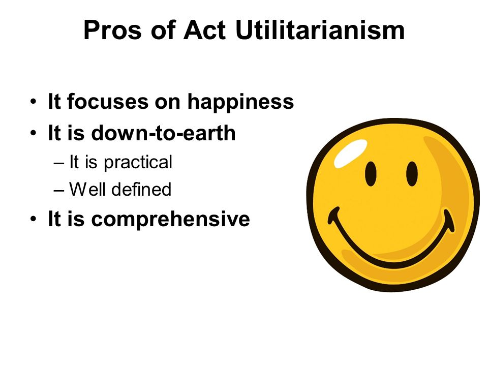 Pros of Act Utilitarianism