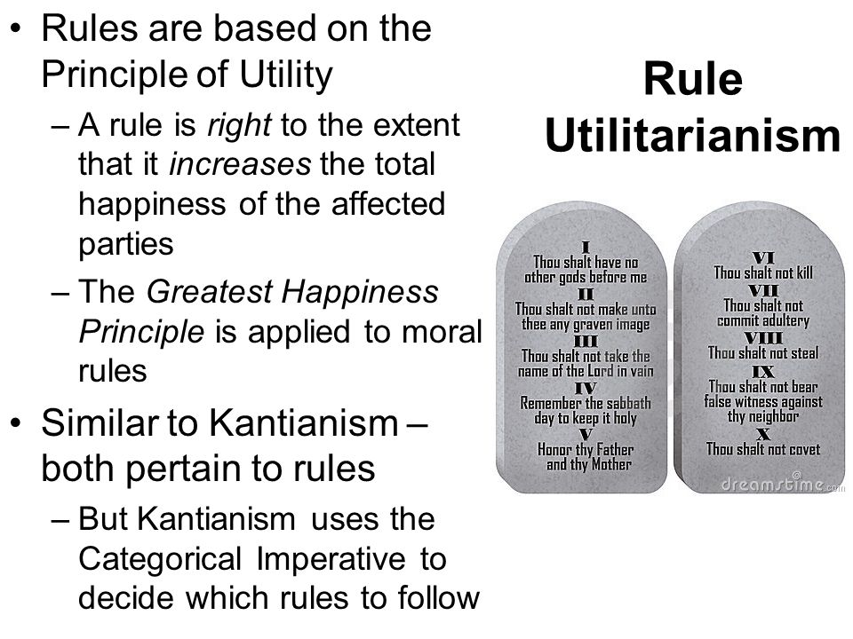 Rule Utilitarianism Rules are based on the Principle of Utility