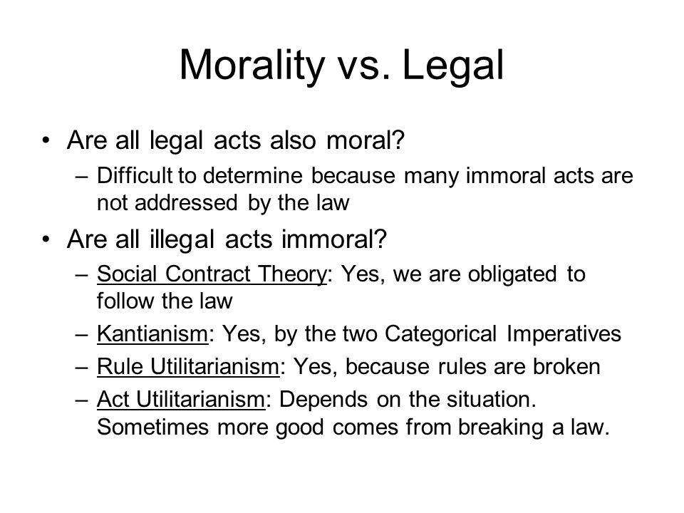 Morality vs. Legal Are all legal acts also moral