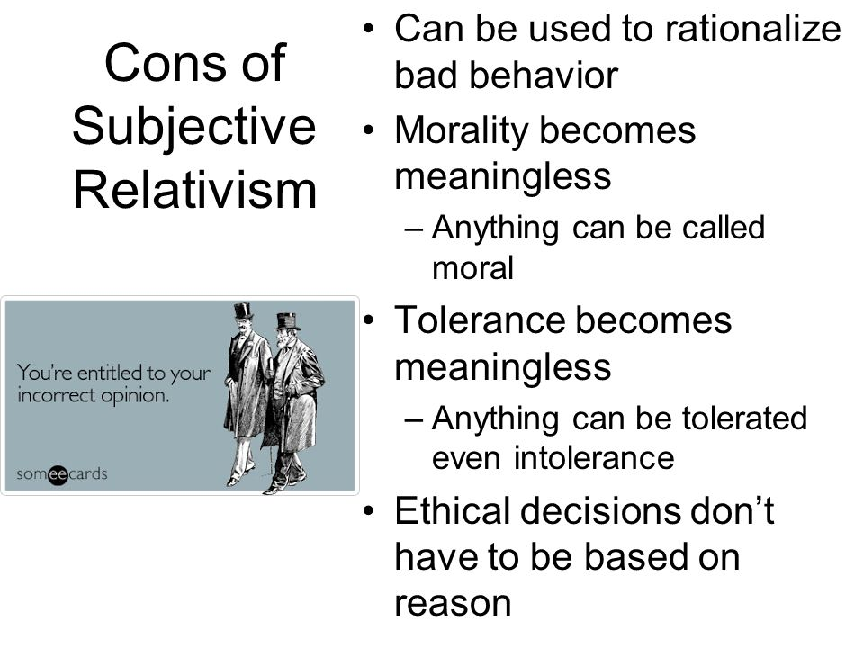 Cons of Subjective Relativism