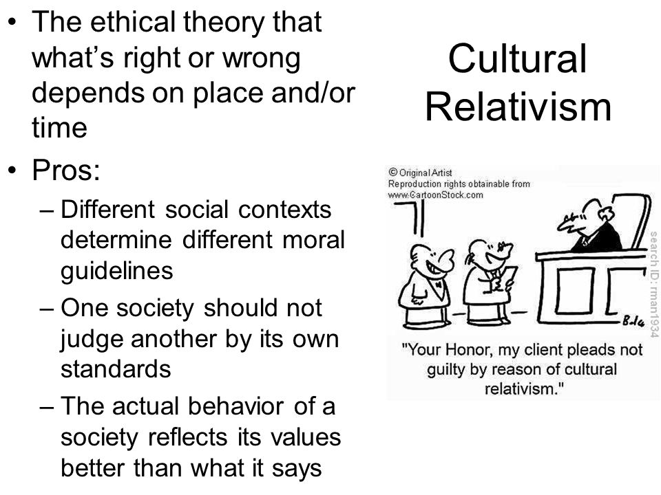 The ethical theory that what's right or wrong depends on place and/or time