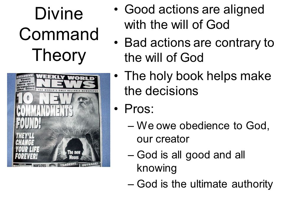 Divine Command Theory Good actions are aligned with the will of God