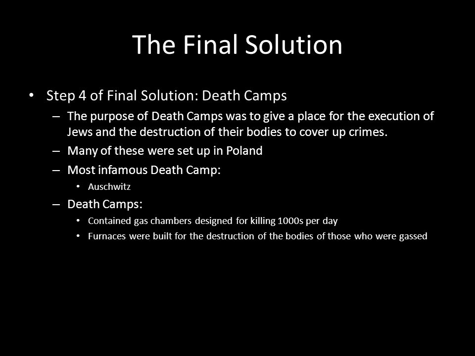The Final Solution Step 4 of Final Solution: Death Camps