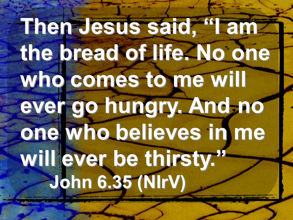 Then Jesus said, I am the bread of life