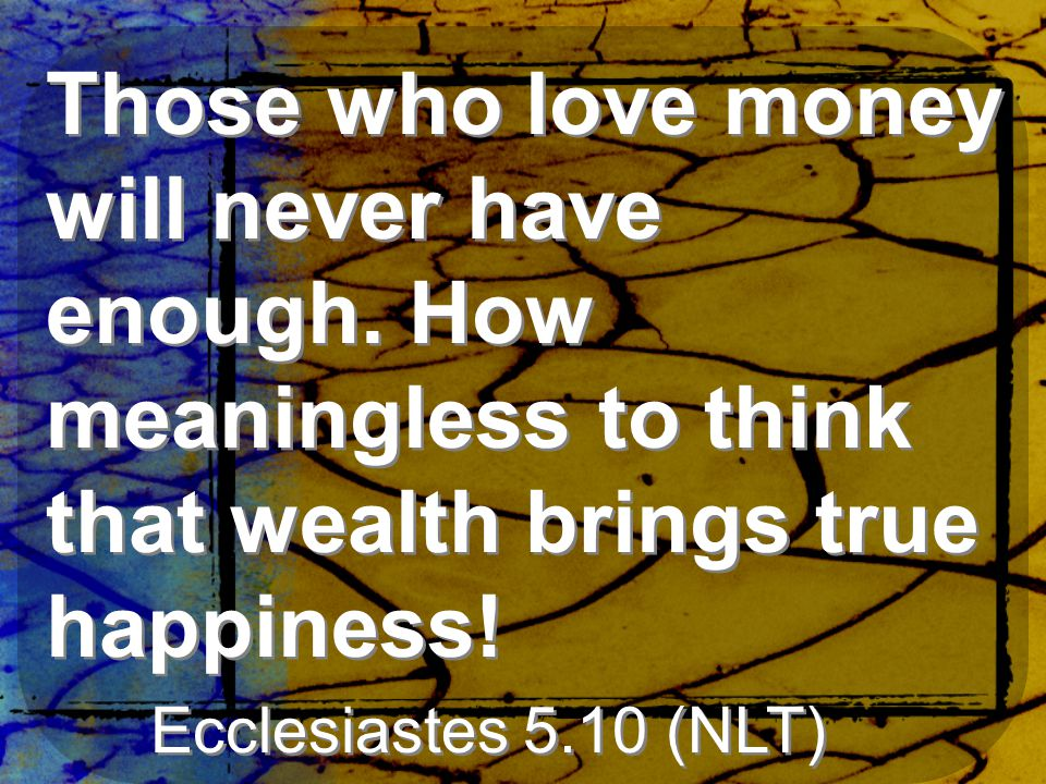 Those who love money will never have enough