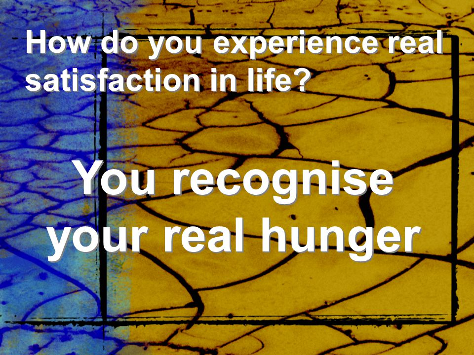 You recognise your real hunger
