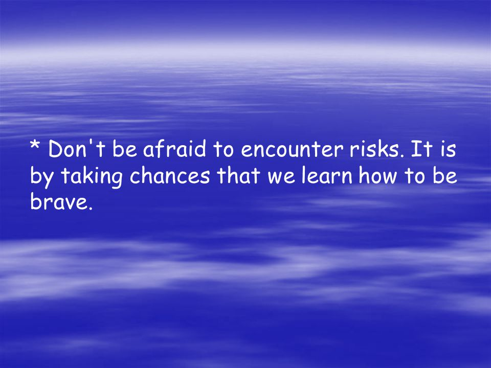 Don t be afraid to encounter risks