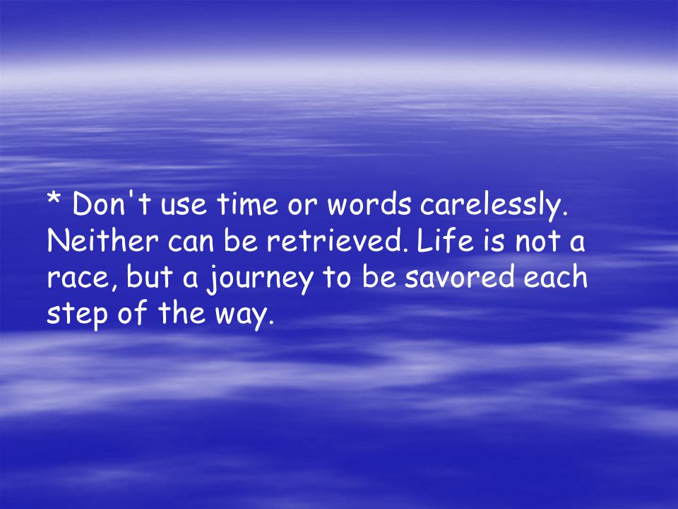 Don t use time or words carelessly. Neither can be retrieved