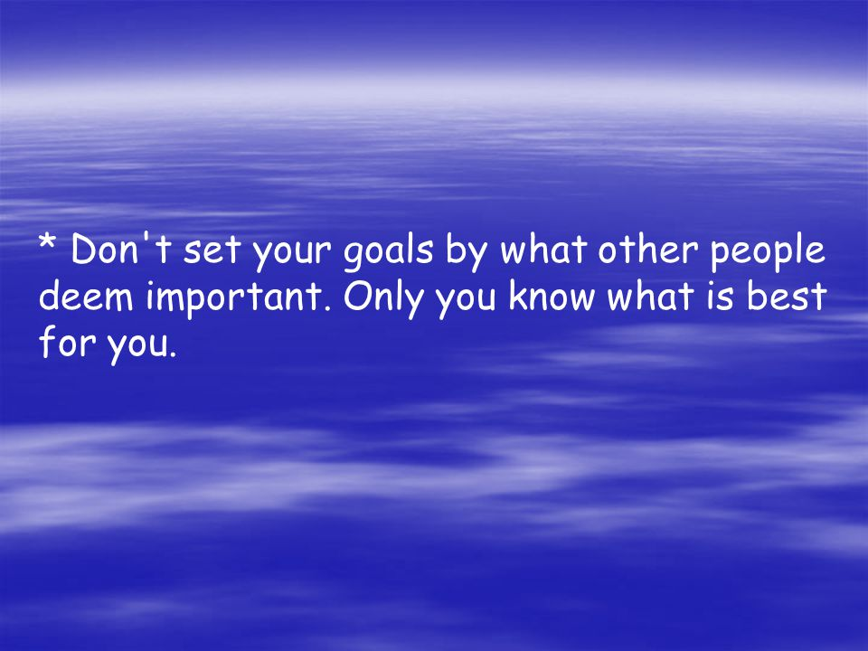 Don t set your goals by what other people deem important
