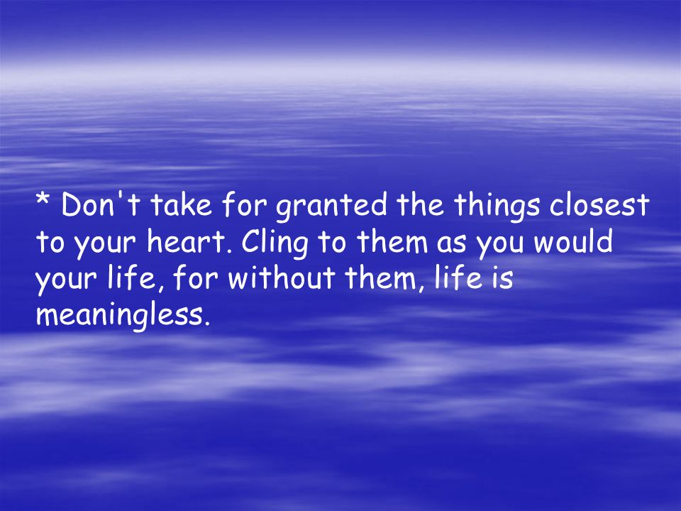 Don t take for granted the things closest to your heart