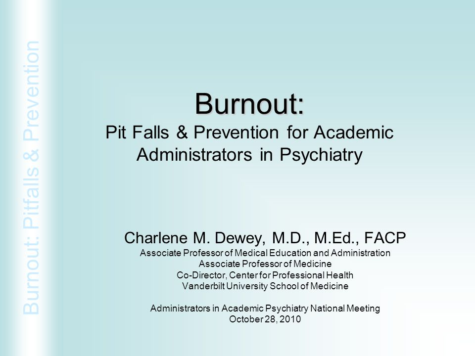 Burnout: Pit Falls & Prevention for Academic Administrators in Psychiatry