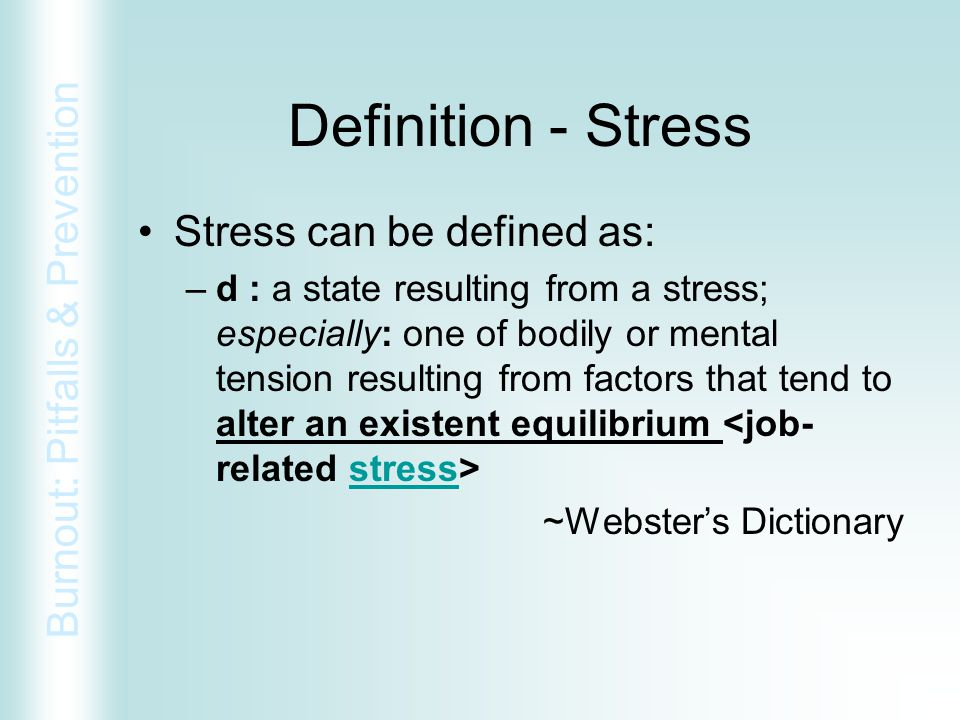 Definition - Stress Stress can be defined as: