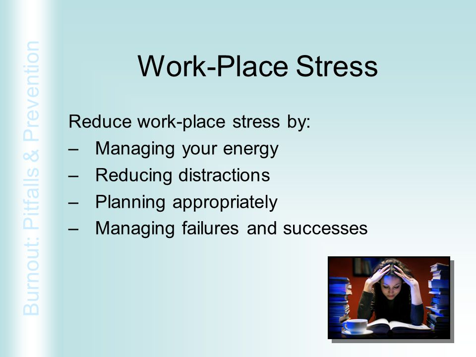 Work-Place Stress Reduce work-place stress by: Managing your energy
