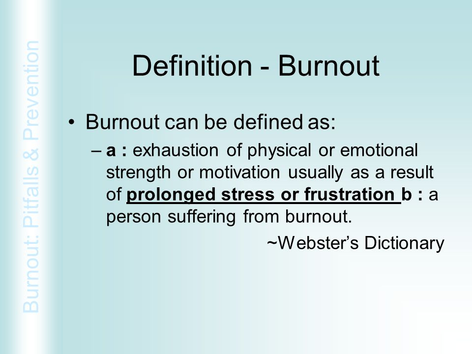 Definition - Burnout Burnout can be defined as:
