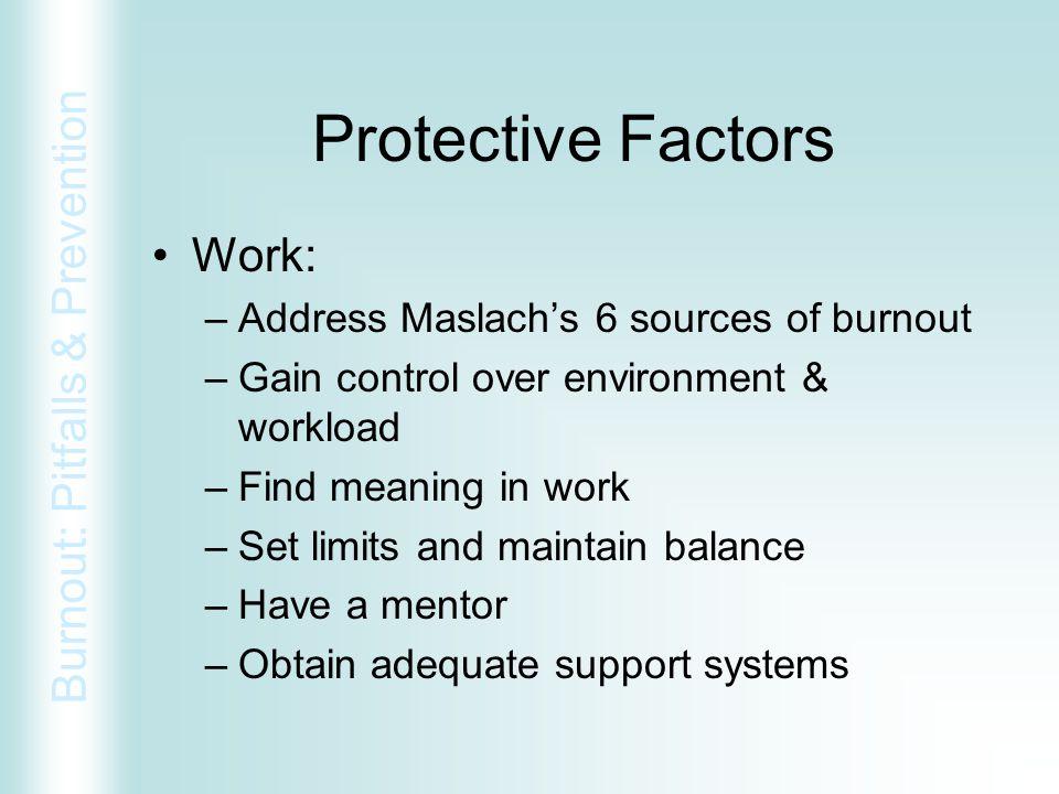 Protective Factors Work: Address Maslach's 6 sources of burnout