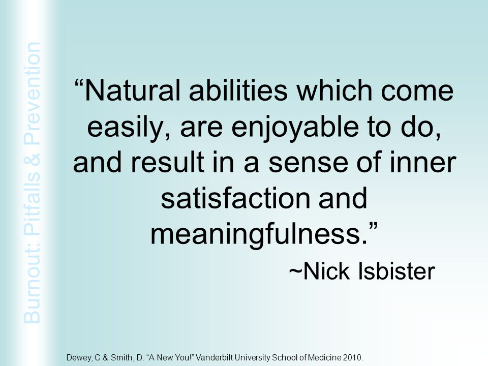 Natural abilities which come easily, are enjoyable to do, and result in a sense of inner satisfaction and meaningfulness. ~Nick Isbister