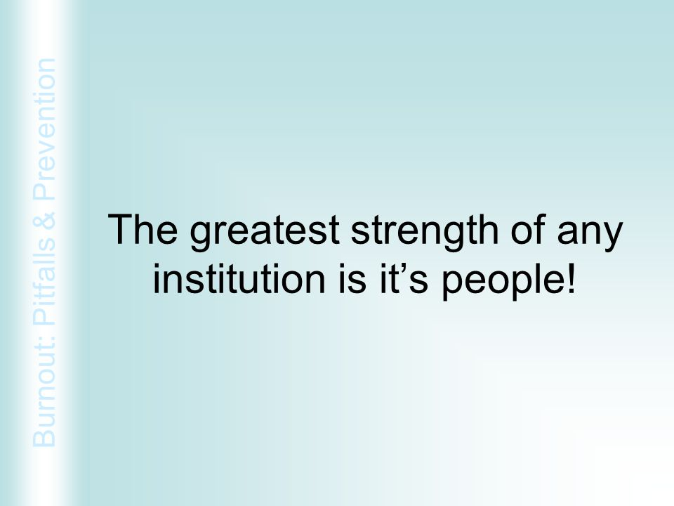 The greatest strength of any institution is it's people!