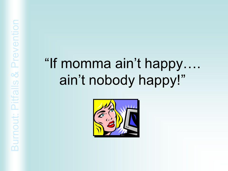 If momma ain't happy…. ain't nobody happy!