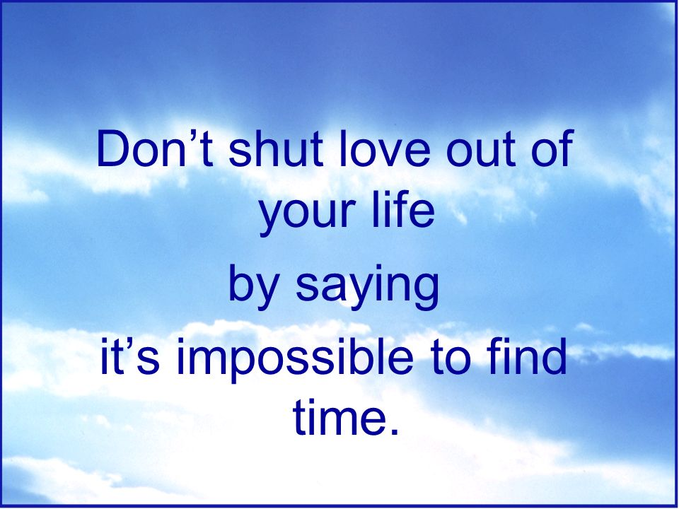 Don't shut love out of your life by saying
