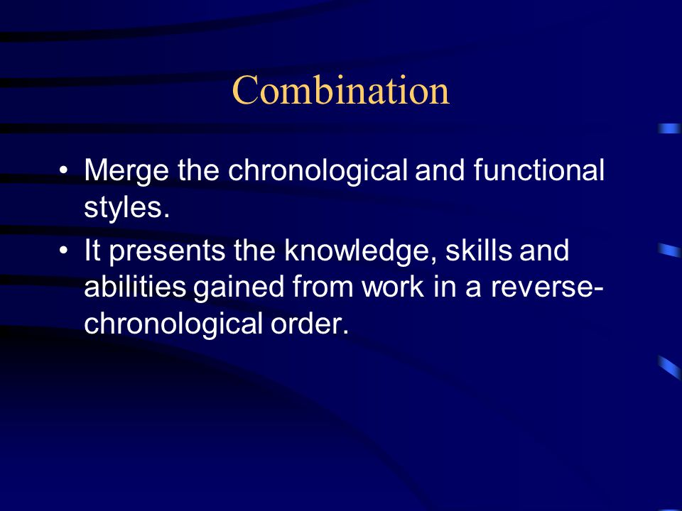 Combination Merge the chronological and functional styles.
