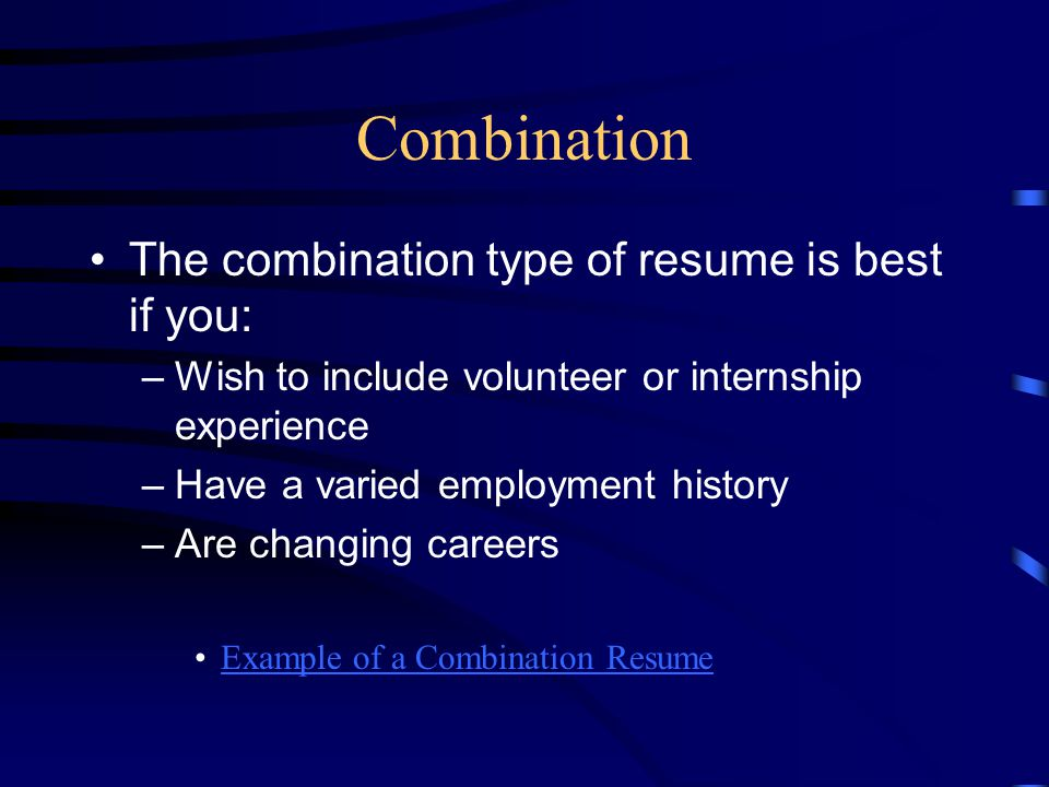 Combination The combination type of resume is best if you: