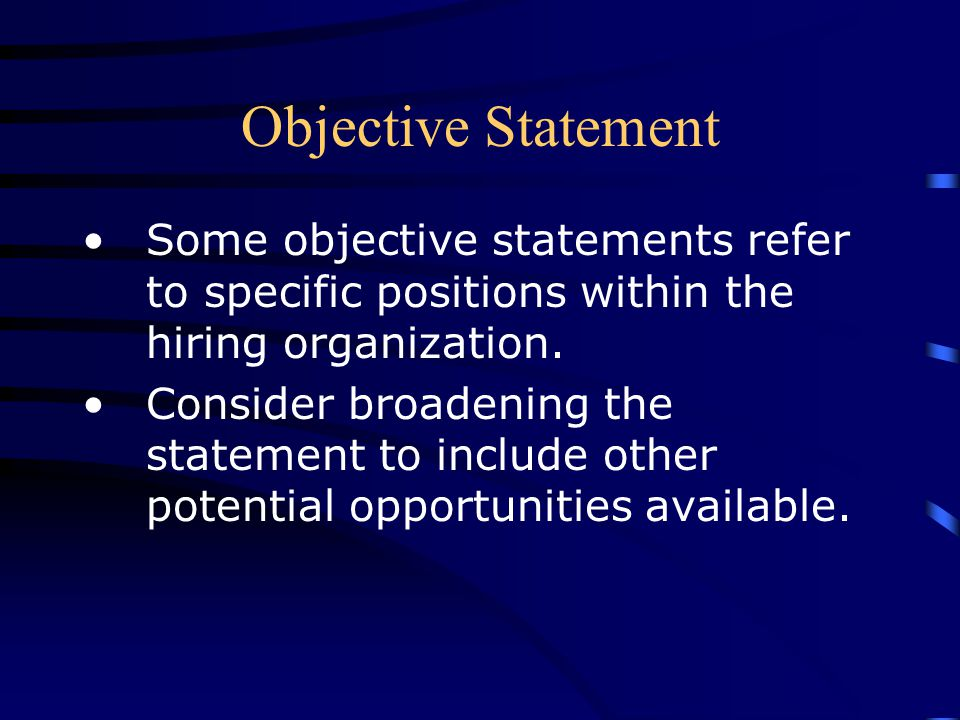Objective Statement Some objective statements refer to specific positions within the hiring organization.