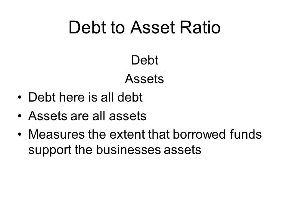Debt to Asset Ratio Debt Assets Debt here is all debt