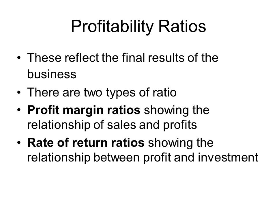 Profitability Ratios These reflect the final results of the business