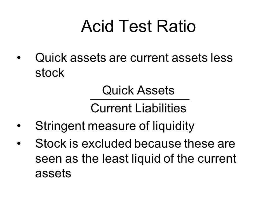Acid Test Ratio Quick assets are current assets less stock