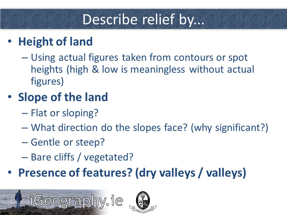 Describe relief by... Height of land Slope of the land