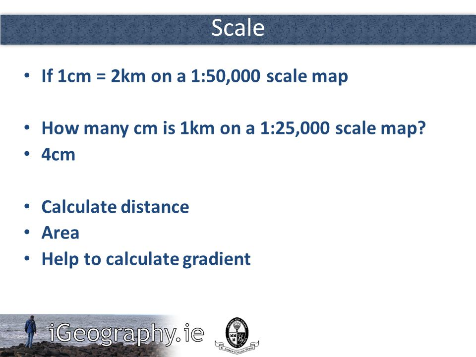 Scale If 1cm = 2km on a 1:50,000 scale map