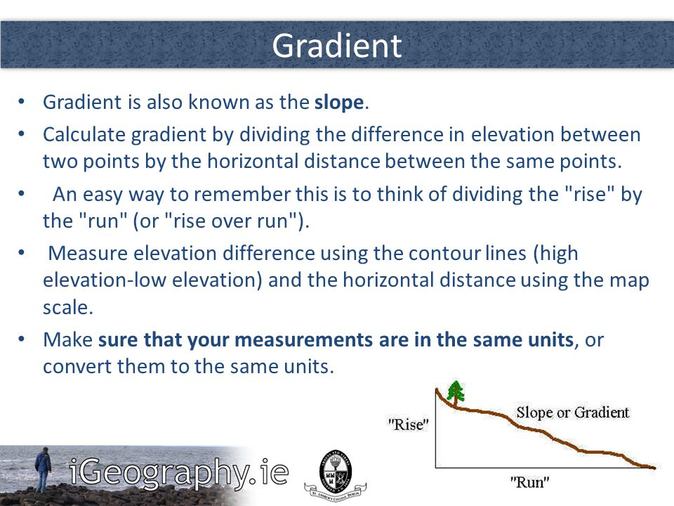 Gradient Gradient is also known as the slope.