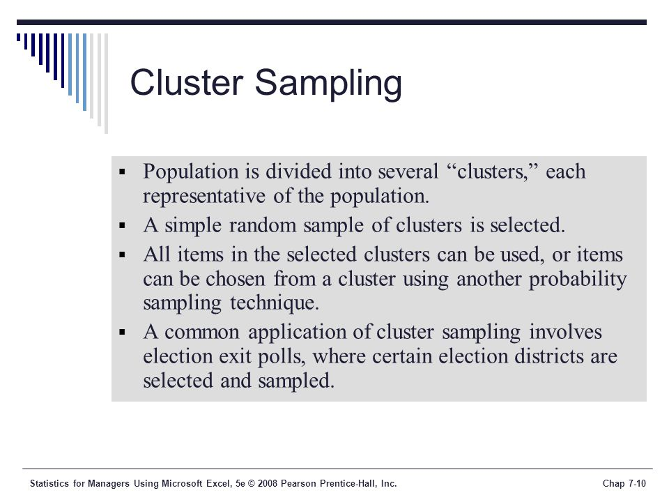 Cluster Sampling Population is divided into several clusters, each representative of the population.
