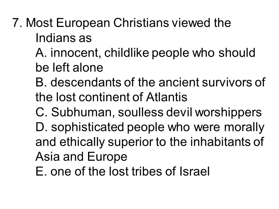 7. Most European Christians viewed the Indians as A