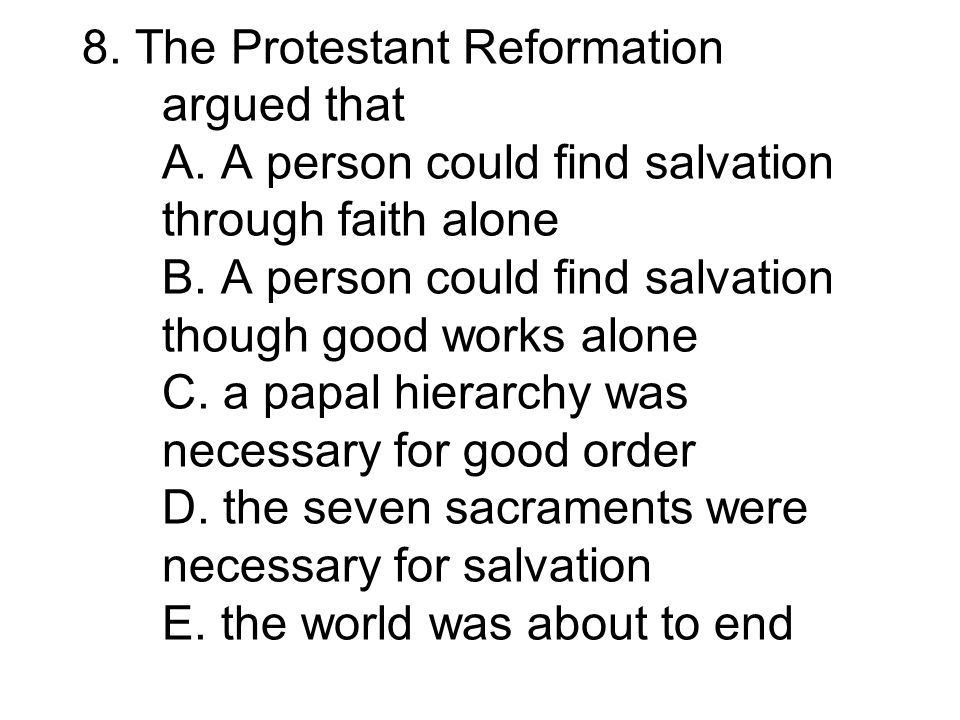 8. The Protestant Reformation argued that A
