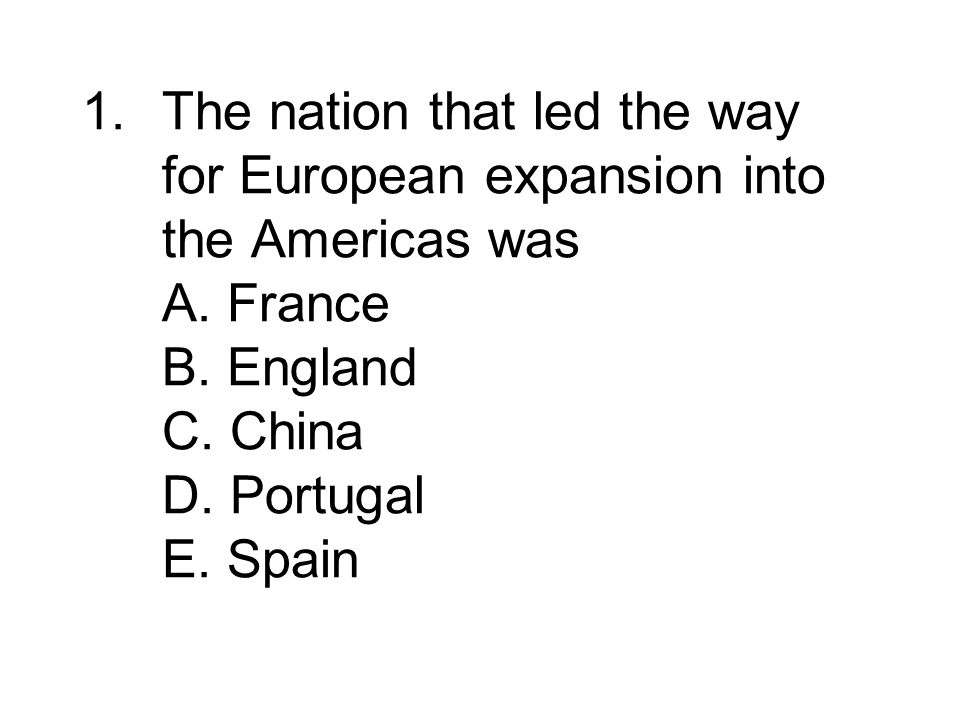 The nation that led the way for European expansion into the Americas was A.