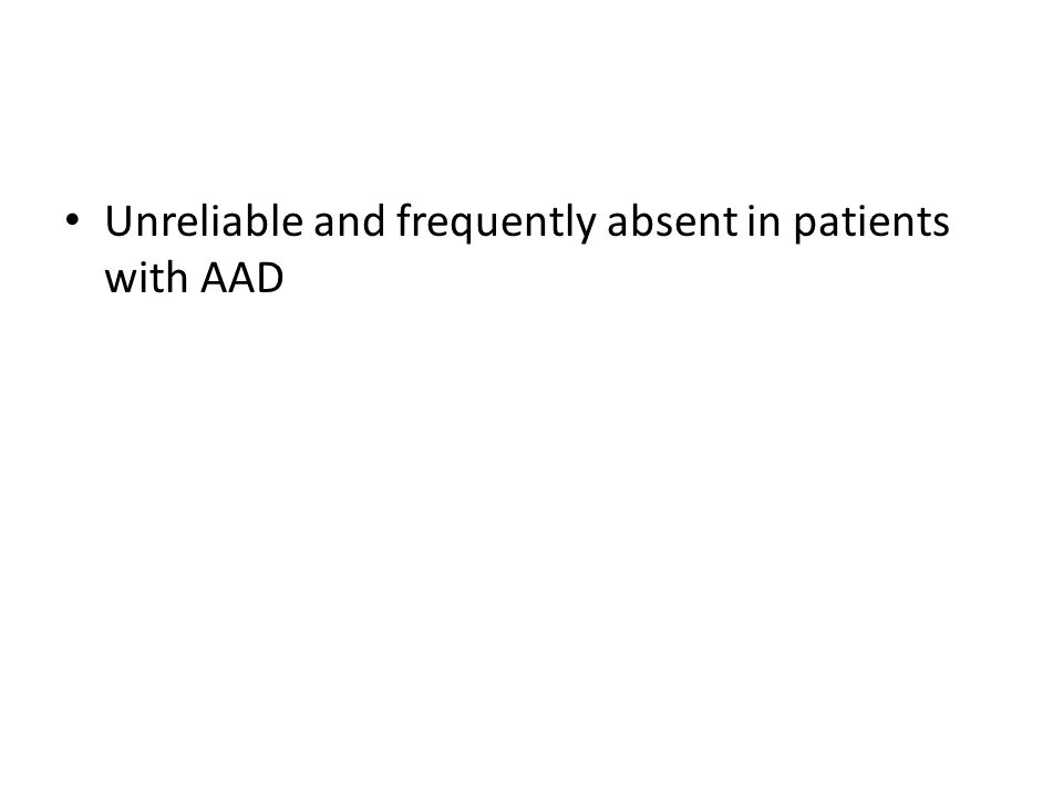 Unreliable and frequently absent in patients with AAD