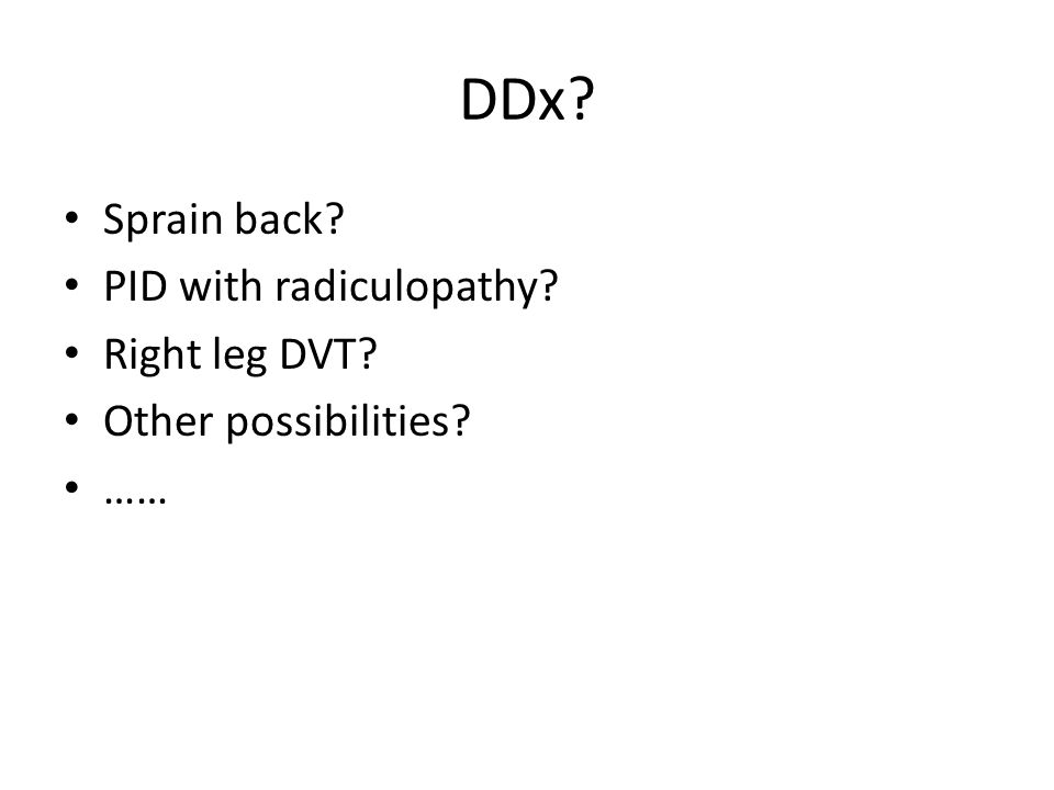 DDx Sprain back PID with radiculopathy Right leg DVT