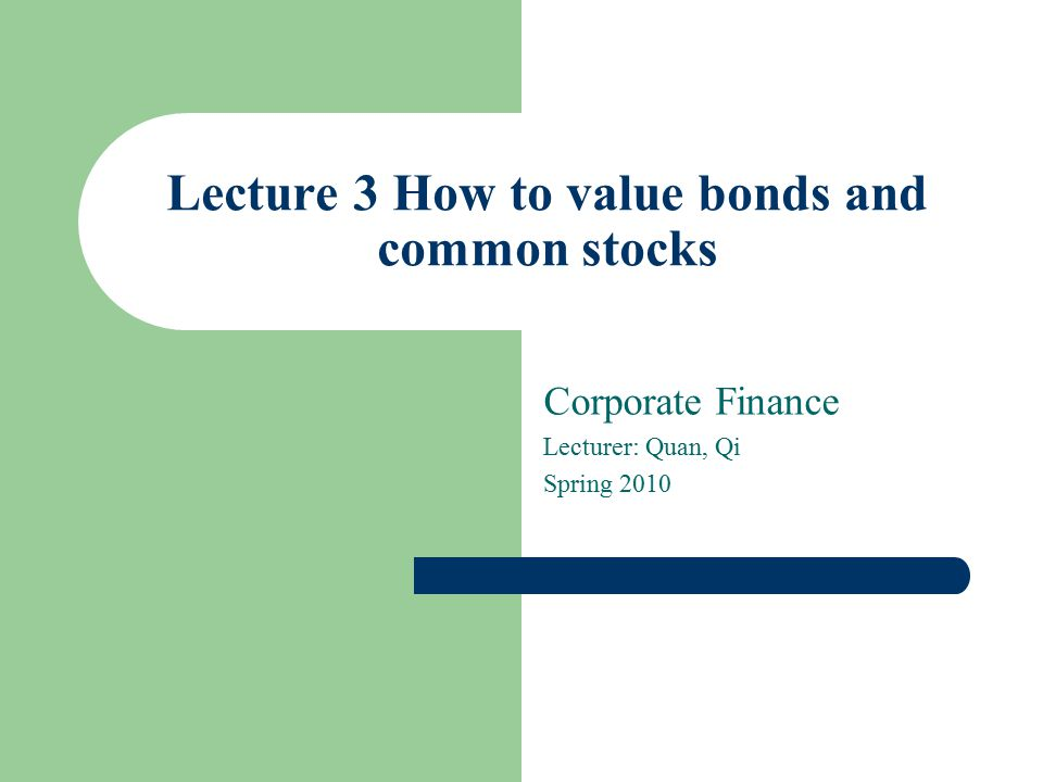 Lecture 3 How to value bonds and common stocks