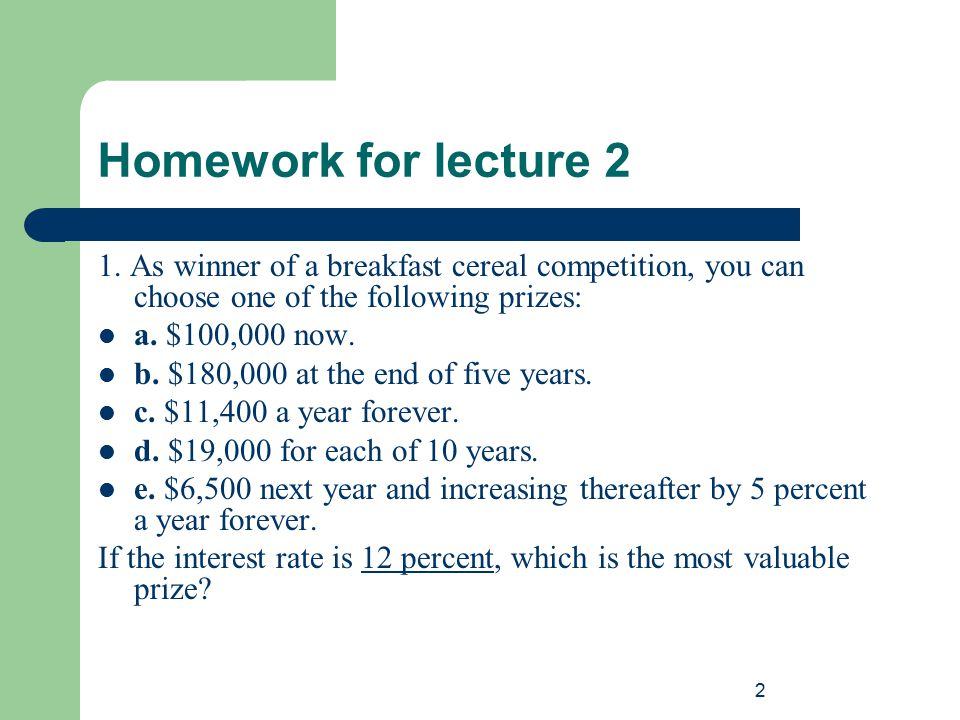 Homework for lecture 2 1. As winner of a breakfast cereal competition, you can choose one of the following prizes: