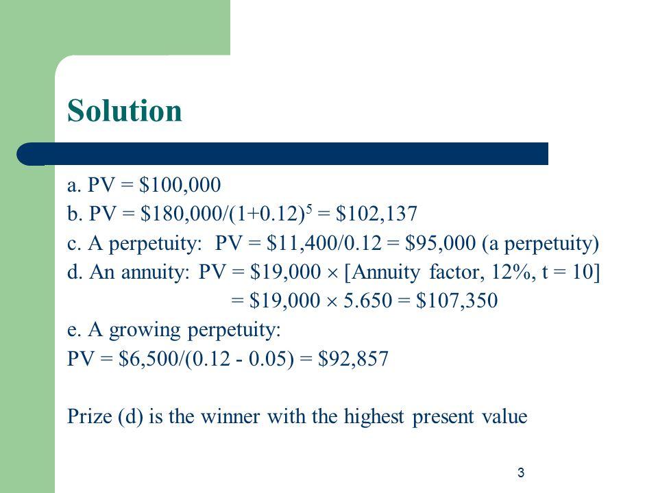Solution a. PV = $100,000 b. PV = $180,000/(1+0.12)5 = $102,137