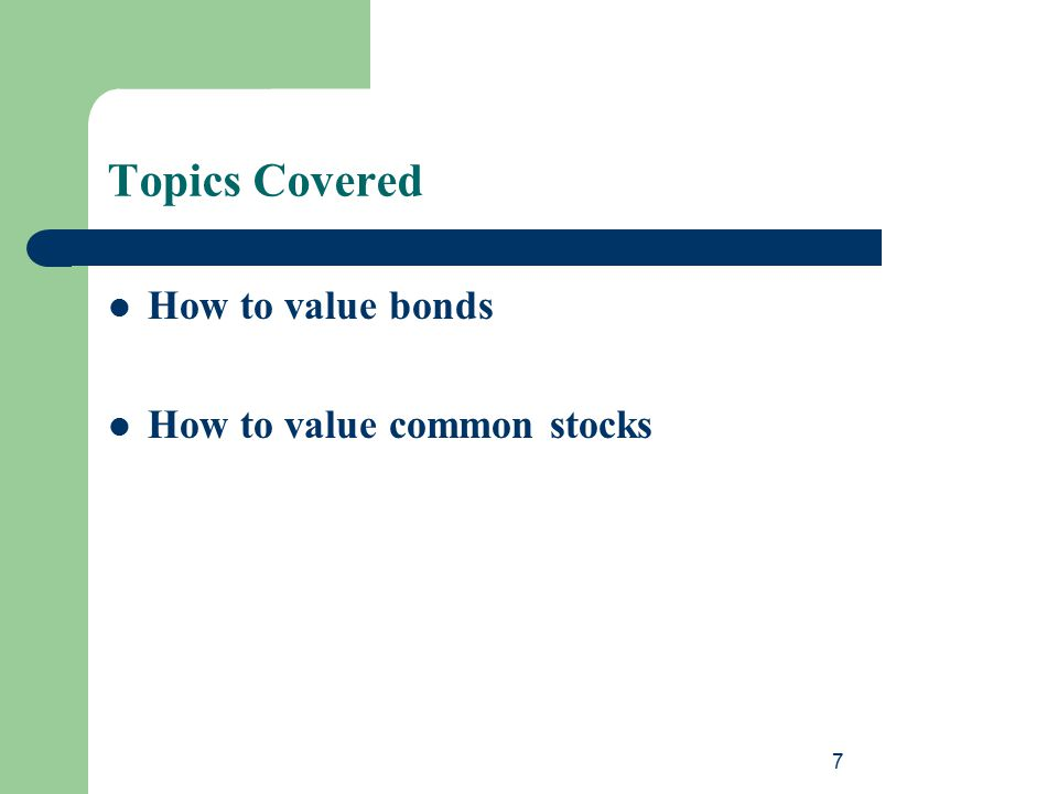 Topics Covered How to value bonds How to value common stocks 7