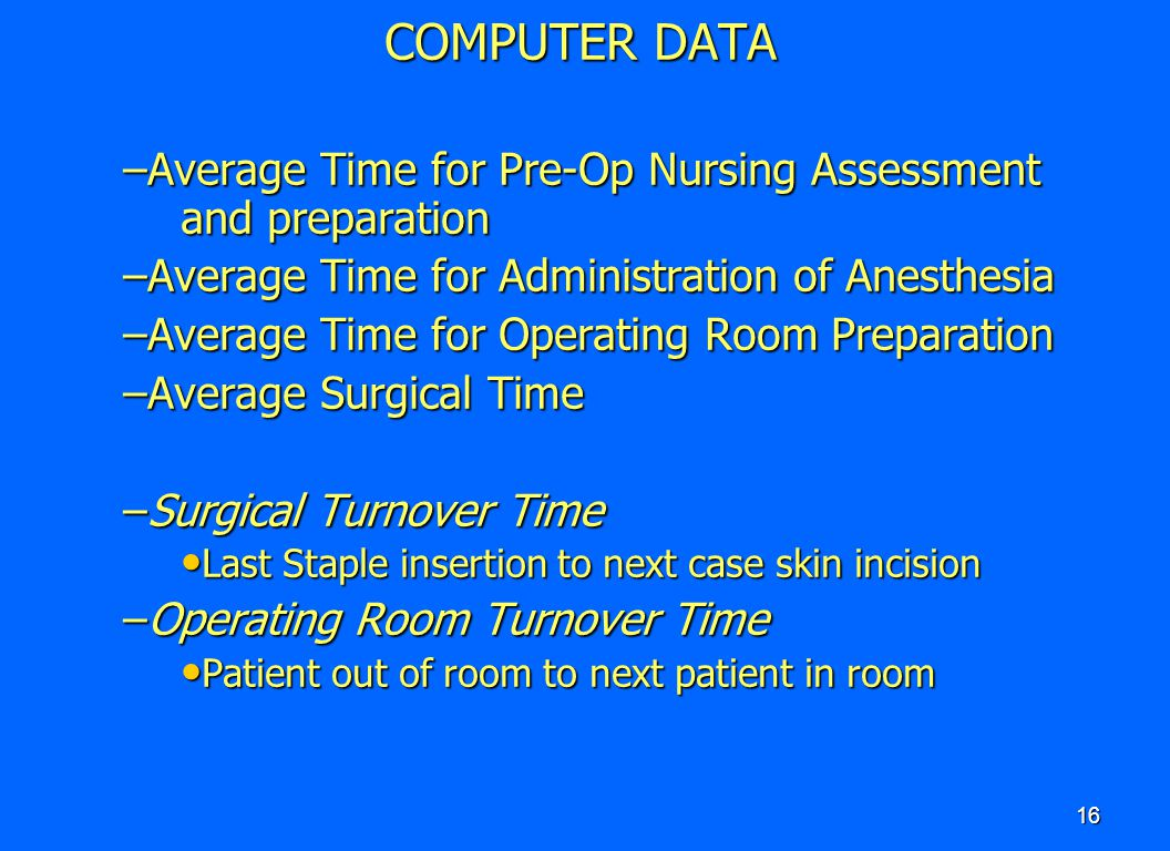 COMPUTER DATA Average Time for Pre-Op Nursing Assessment and preparation. Average Time for Administration of Anesthesia.